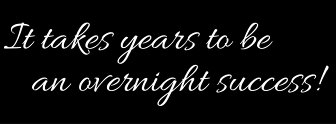 it takes years to be an overnight success